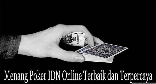 Menang Poker IDN Online Terbaik dan Terpercaya dengan Efektif